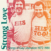 Strong Love - Songs of Gay Liberation 1972-81 by Various Artists