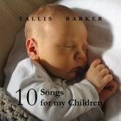 10 Songs for My Children by Tallis Barker