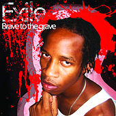 Brave To The Grave by Exile Di Brave