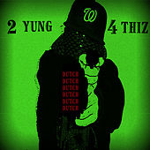 We 2 Young 4 This by Dutch