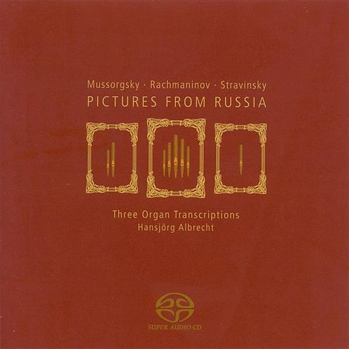 MUSSORGSKY, M.: Pictures at an Exhibition / RACHMANINOV, S.: The Isle of the Dead / STRAVINSKY, I.: 3 Movements from Petrushka (arr. for organ) by Hansjorg Albrecht