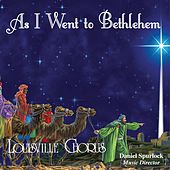 As I Went to Bethlehem by The Louisville Chorus
