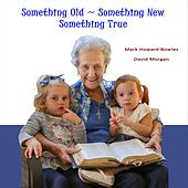 Something Old, Something New, Something True de Mark Howard Bowles