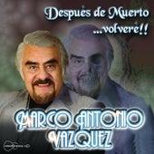 Después de Muerto...volveré! de Marco Antonio Vasquez