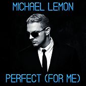 Perfect (For Me) de Michael Lemon