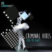 Take Me Away by Criminal Vibes