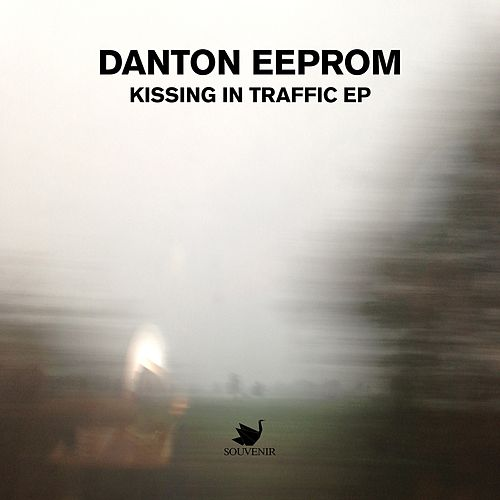 Kissing In The Traffic - Single by Danton Eeprom