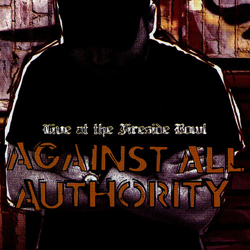 Live At The Fireside Bowl by Against All Authority