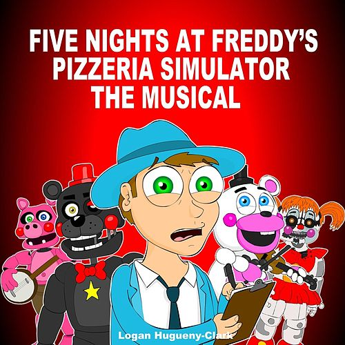Five Nights at Freddy's Pizzeria Simulator the Musical by Logan Hugueny-Clark