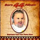 Born 44 Album by Poppa Steve