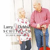 O Love, How Deep by Larry Schupbach