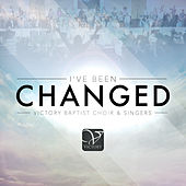 I've Been Changed by Victory Baptist Choir