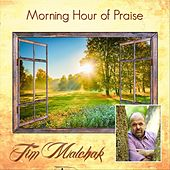 Morning Hour of Praise by Tim Malchak