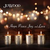 Hope, Peace, Joy, and Love by Jd Wood