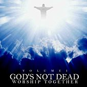 God's Not Dead (Vol. 1) by Worship Together