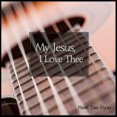 My Jesus, I Love Thee by Joohyun Park
