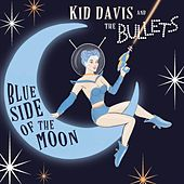 Blue Side of the Moon de Kid Davis and the Bullets