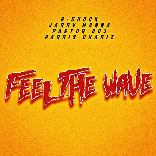 Feel the Wave (feat. Jarry Manna, Pastor Ad3 & Parris Chariz) by B-Shock