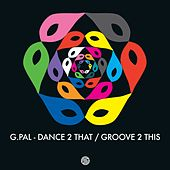 Dance 2 That / Groove 2 This - Single by G-Pal