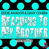 Reaching to My Brother (The Remixes) by Dany Cohiba Eddie Amador
