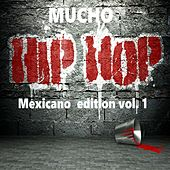 Mucho Hip Hop Mexicano Edition, Vol. 1 by Various Artists