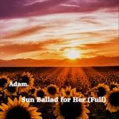 Sun Ballad for Her (Full) by Adam