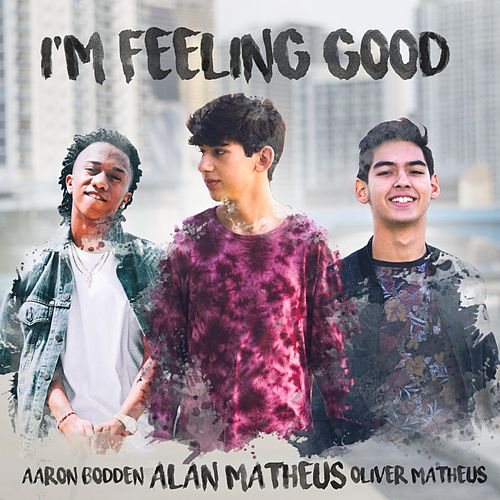 I'm Feeling Good (feat. Oliver Matheus & Aaron Bodden) by Alan Matheus