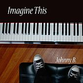 Imagine This by Johnny B