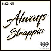 Always Strappin by Blood Sport