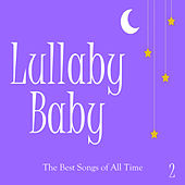 Lullaby Baby: The Best Songs of All Time Vol. 2 by Lullaby Mode