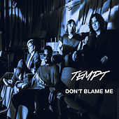 Don't Blame Me von Tempt