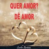 Quer Amor? Dê Amor von Carlos Barbosa