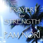 Prayer for Strength by Pam Nori