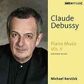 Debussy: Piano Music, Vol. 5 (Extended Version) by Michael Korstick