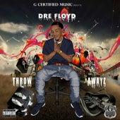 Throw Awayz by Dre Floyd
