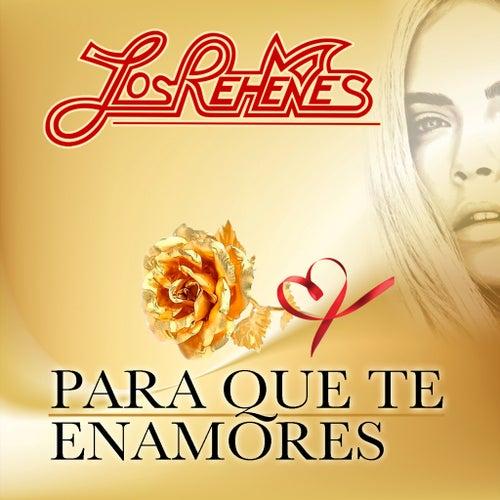 Para Que Te Enamores by Los Rehenes