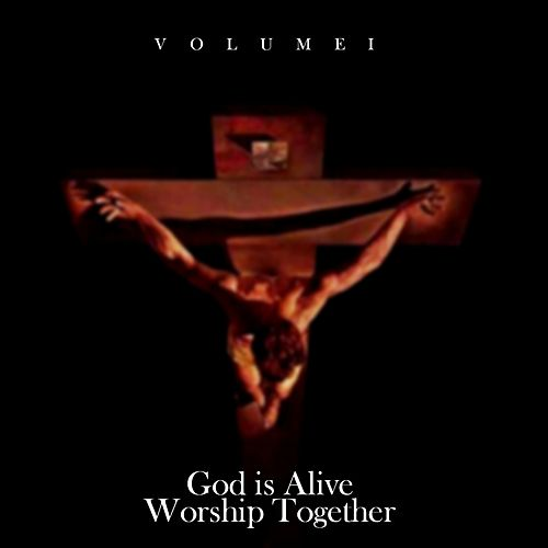 God Is Alive (Vol. 1) by Worship Together