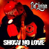 Show No Love by Dot Luciano