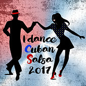 I Dance Cuban Salsa 2017 (Salsa y Timba Hits) by Various Artists