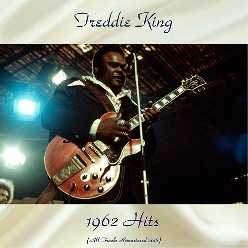 1962 Hits (All Tracks Remastered 2018) von Freddie King