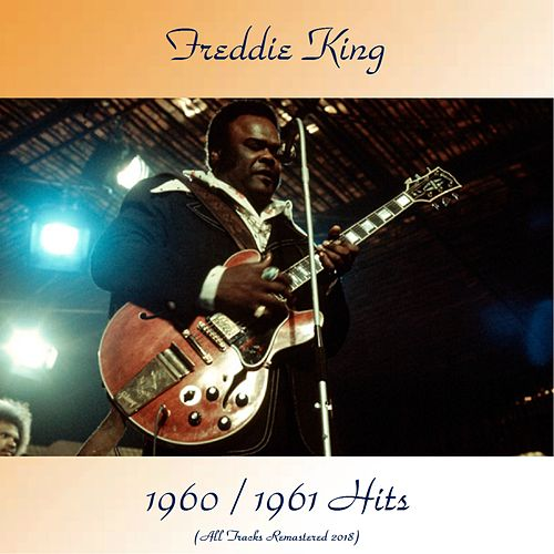 1960 / 1961 Hits (All Tracks Remastered 2018) von Freddie King