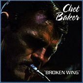 Broken Wing (Live) by Chet Baker
