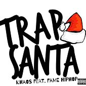 Trap Santa (feat. Fame HipHop) by Khaos