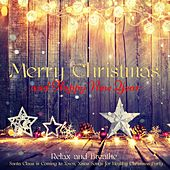 Merry Christmas and Happy New Year – Relax and Breathe, Santa Claus is Coming to Town, Xmas Songs for Healthy Christmas Party by Various Artists