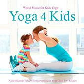 Yoga 4 Kids – World Music for Kids Yoga, Nature Sounds Effects for Storytelling in Yoga Class for Children by Yoga Music for Kids Masters