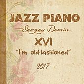 Jazz Piano XVI: I'm Old-Fashioned by Sergey Alekseevich Demin