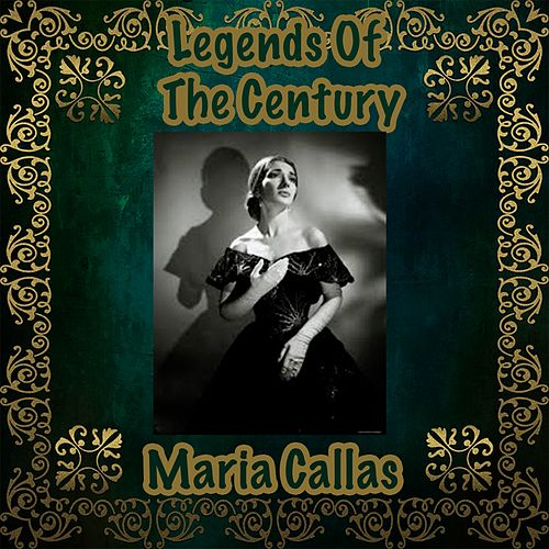 Legends Of The Century : Maria Callas by Maria Callas
