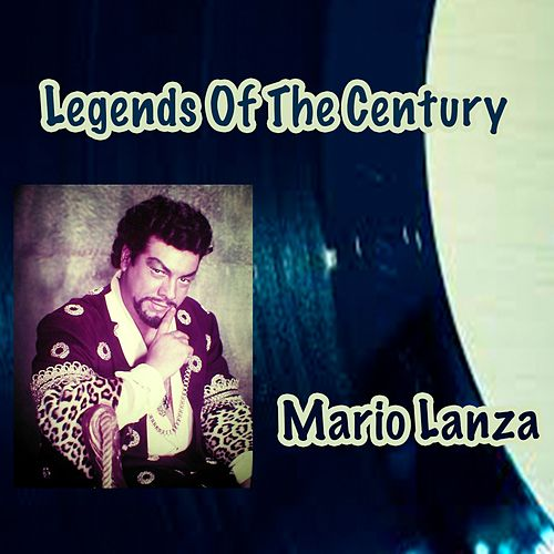 Legends Of The Century: Mario Lanza by Mario Lanza