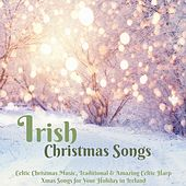 Irish Christmas Songs – Celtic Christmas Music, Traditional & Amazing Celtic Harp Xmas Songs for Your Holiday in Ireland by Various Artists