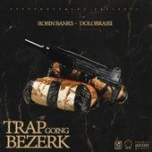 Trap Going Bezerk (feat. Dolo Brassi) by Robin Banks